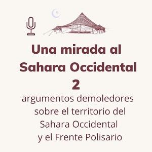 Dos argumentos demoledores sobre el Sahara Occidental y el Frente Polisario