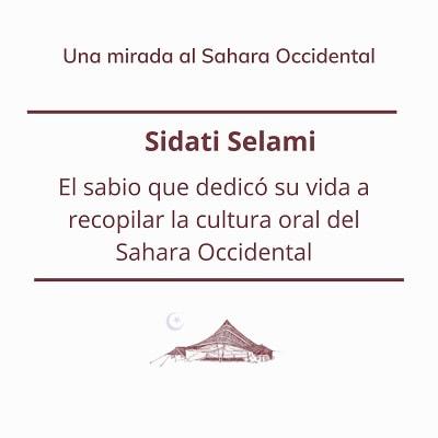 Sidati Selami. El sabio que dedicó su vida a recopilar la cultura oral del Sahara Occidental