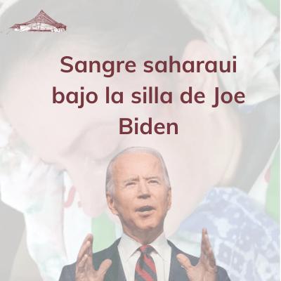 Sangre saharaui bajo la silla de Joe Biden
