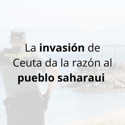 La invasión de Ceuta da la razón al pueblo saharaui